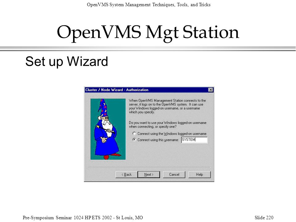 OpenVMS System Management Techniques, Tools, and Tricks Pre-Symposium Seminar 1024 HP ETS 2002 - St Louis, MOSlide 220 OpenVMS Mgt Station Set up Wiza
