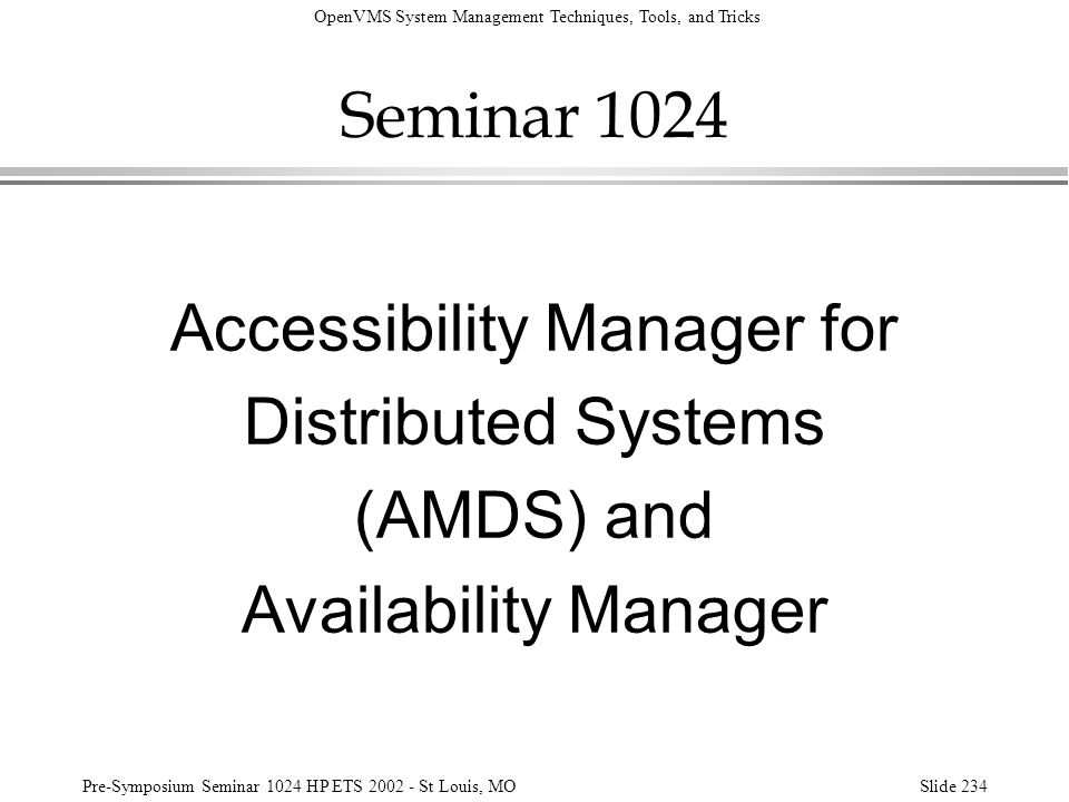 OpenVMS System Management Techniques, Tools, and Tricks Pre-Symposium Seminar 1024 HP ETS 2002 - St Louis, MOSlide 234 Seminar 1024 Accessibility Mana