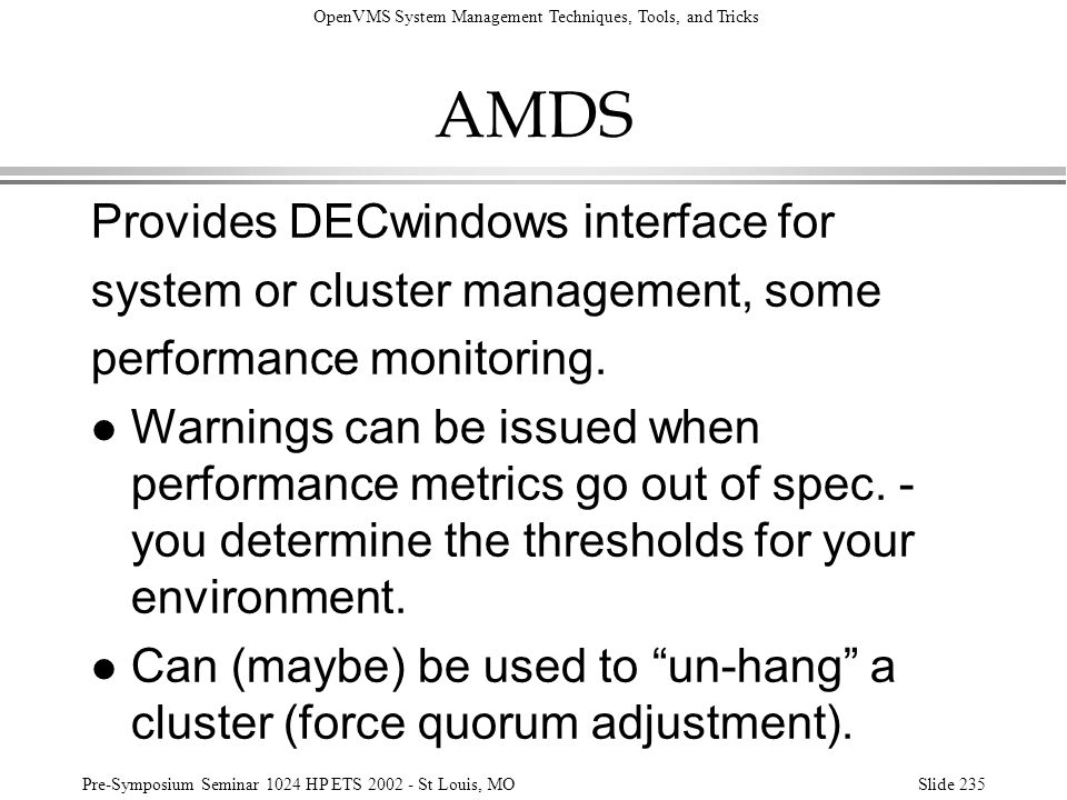 OpenVMS System Management Techniques, Tools, and Tricks Pre-Symposium Seminar 1024 HP ETS 2002 - St Louis, MOSlide 235 AMDS Provides DECwindows interf