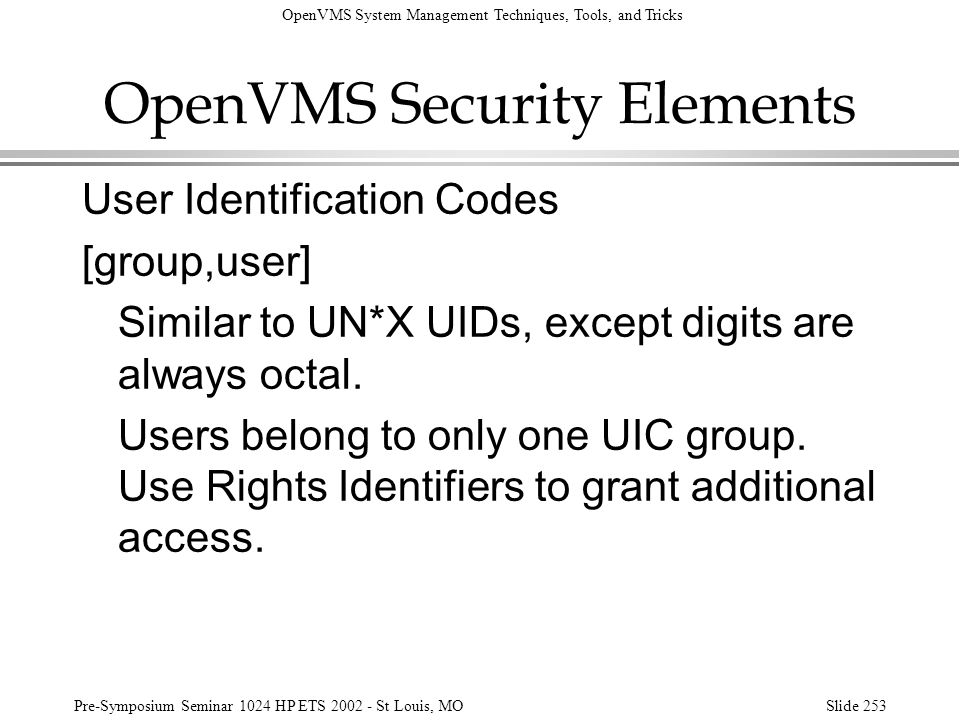 OpenVMS System Management Techniques, Tools, and Tricks Pre-Symposium Seminar 1024 HP ETS 2002 - St Louis, MOSlide 253 OpenVMS Security Elements User