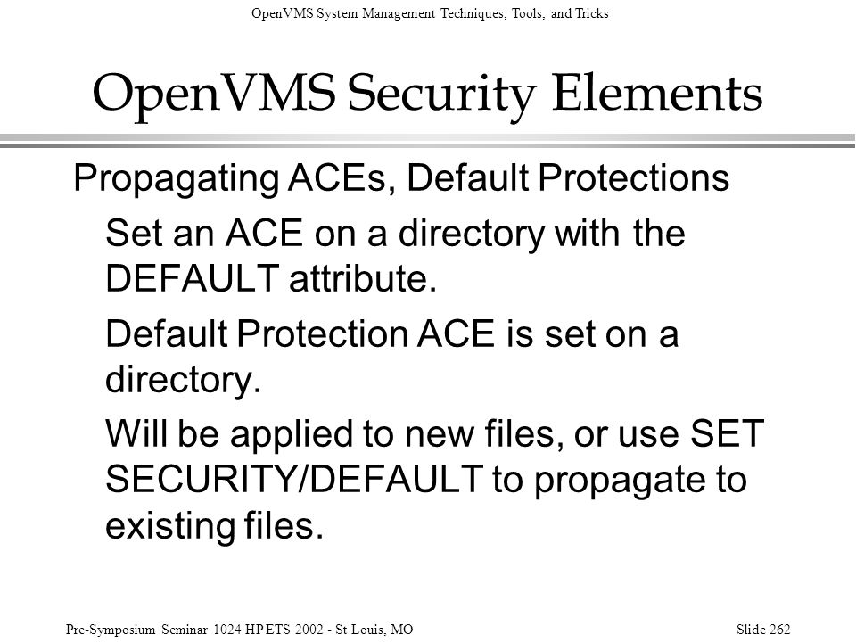 OpenVMS System Management Techniques, Tools, and Tricks Pre-Symposium Seminar 1024 HP ETS 2002 - St Louis, MOSlide 262 OpenVMS Security Elements Propa