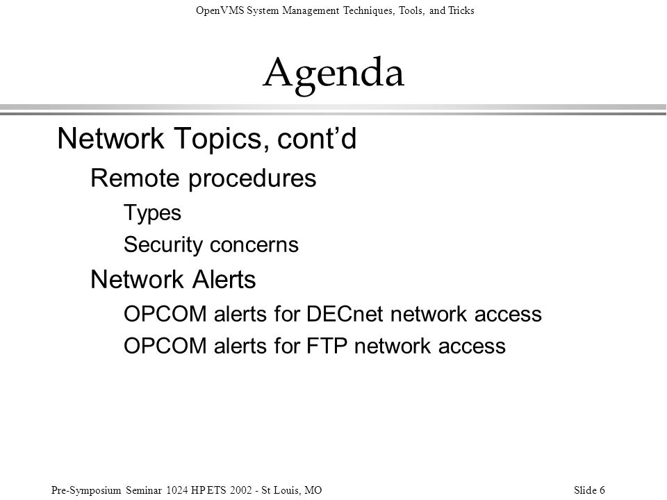 OpenVMS System Management Techniques, Tools, and Tricks Pre-Symposium Seminar 1024 HP ETS 2002 - St Louis, MOSlide 6 Agenda Network Topics, contd Remo