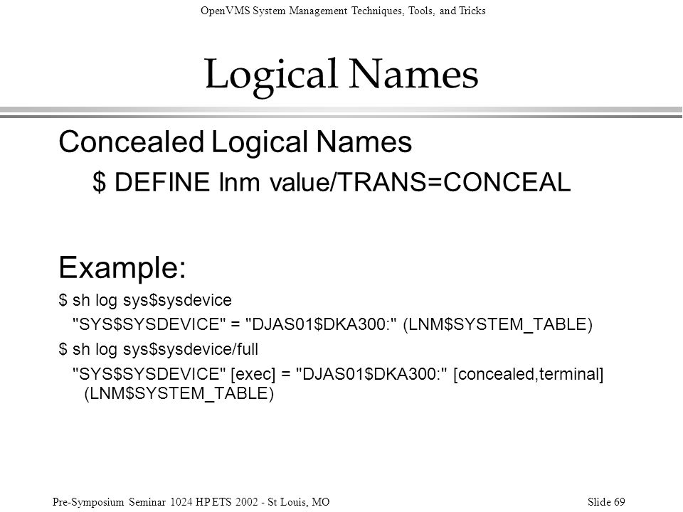 OpenVMS System Management Techniques, Tools, and Tricks Pre-Symposium Seminar 1024 HP ETS 2002 - St Louis, MOSlide 69 Logical Names Concealed Logical