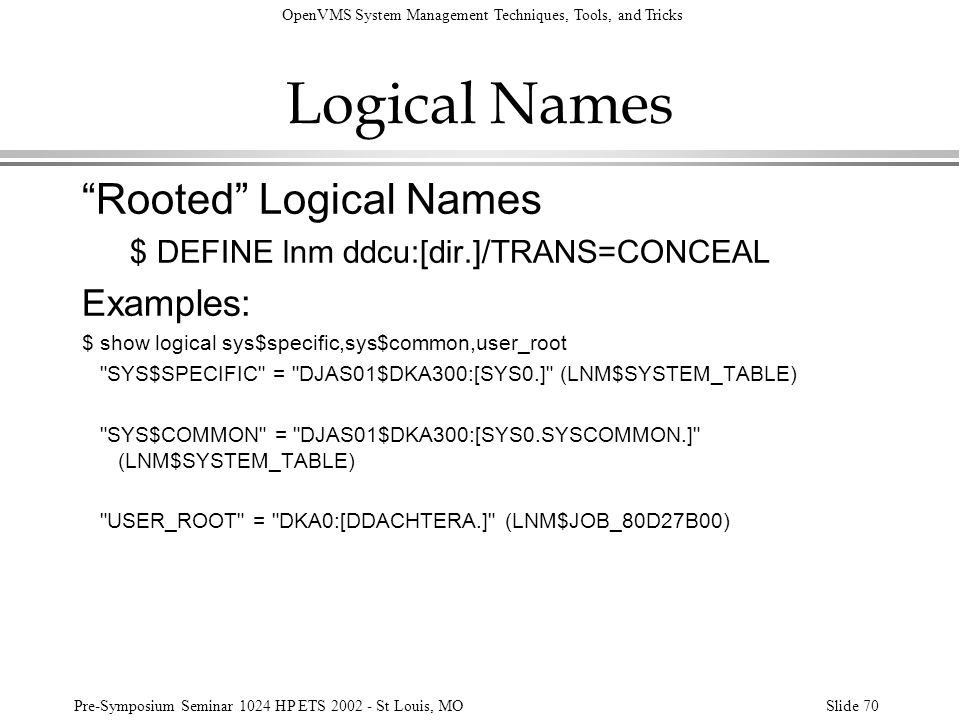 OpenVMS System Management Techniques, Tools, and Tricks Pre-Symposium Seminar 1024 HP ETS 2002 - St Louis, MOSlide 70 Logical Names Rooted Logical Nam