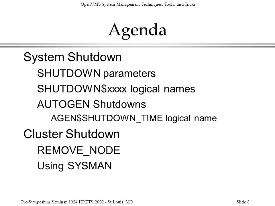 OpenVMS System Management Techniques, Tools, and Tricks Pre-Symposium Seminar 1024 HP ETS 2002 - St Louis, MOSlide 159 AUTOGEN l Applies changes to the default system parameters as specified in the file SYS$SYSTEM:MODPARAMS.DAT l Is invoked during installs and upgrades, sometimes more than once.