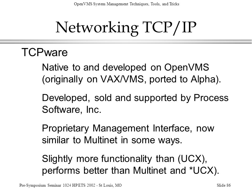 OpenVMS System Management Techniques, Tools, and Tricks Pre-Symposium Seminar 1024 HP ETS 2002 - St Louis, MOSlide 86 Networking TCP/IP TCPware Native