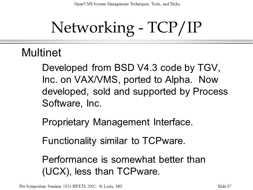 OpenVMS System Management Techniques, Tools, and Tricks Pre-Symposium Seminar 1024 HP ETS 2002 - St Louis, MOSlide 87 Networking - TCP/IP Multinet Dev