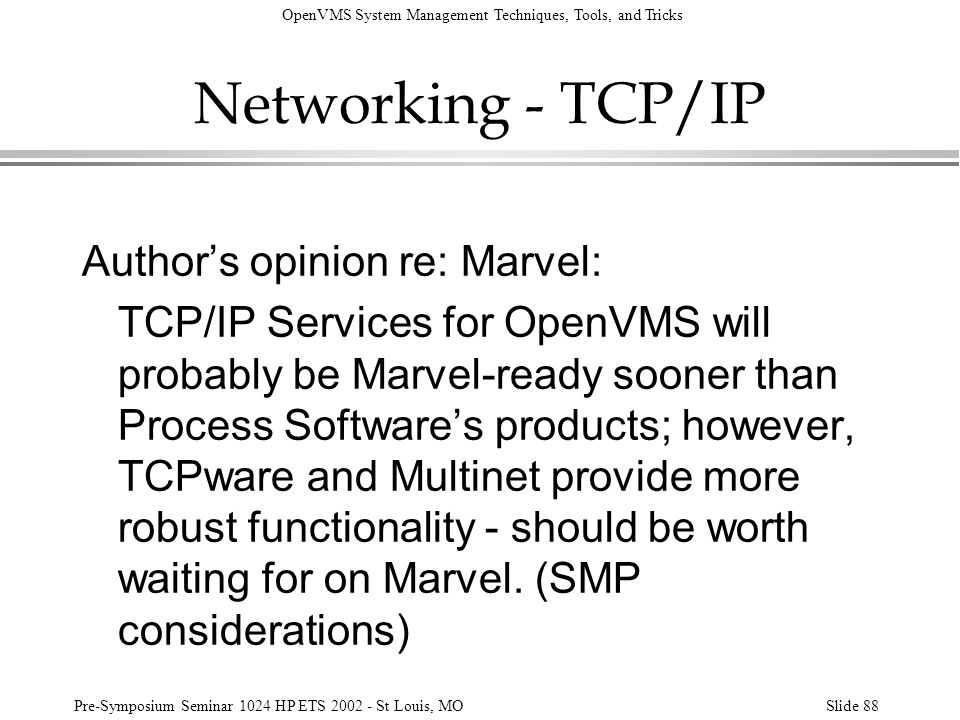 OpenVMS System Management Techniques, Tools, and Tricks Pre-Symposium Seminar 1024 HP ETS 2002 - St Louis, MOSlide 88 Networking - TCP/IP Authors opin