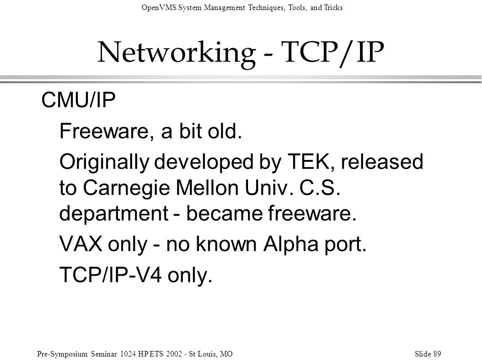 OpenVMS System Management Techniques, Tools, and Tricks Pre-Symposium Seminar 1024 HP ETS 2002 - St Louis, MOSlide 89 Networking - TCP/IP CMU/IP Freew