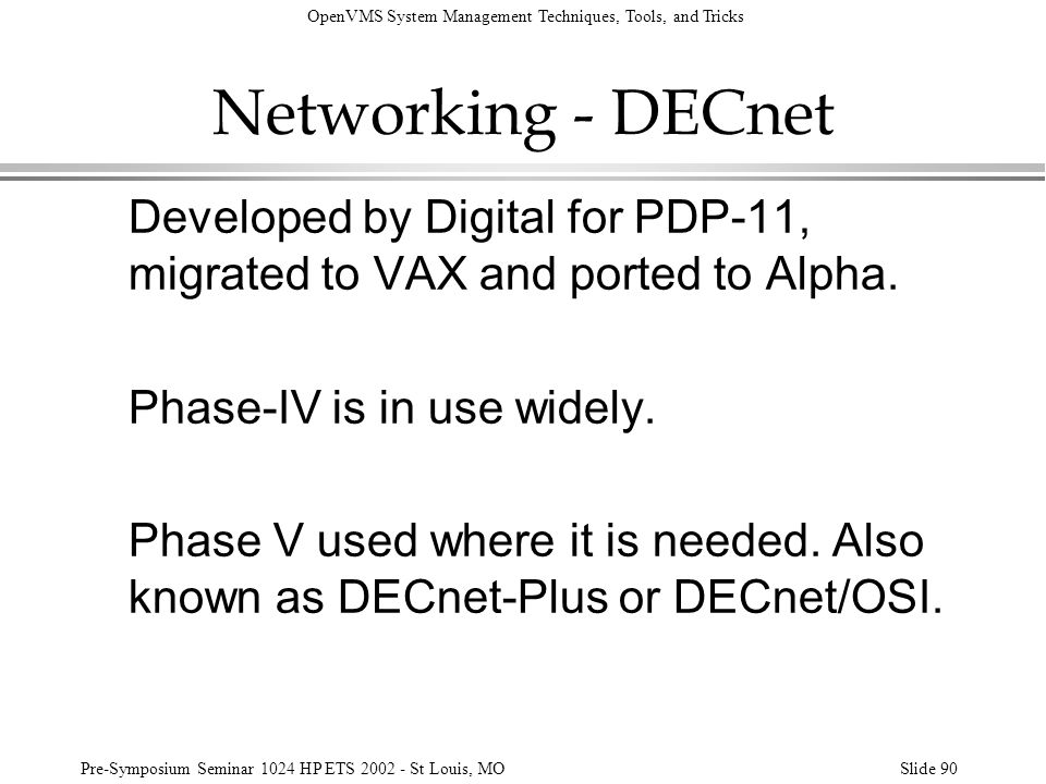 OpenVMS System Management Techniques, Tools, and Tricks Pre-Symposium Seminar 1024 HP ETS 2002 - St Louis, MOSlide 90 Networking - DECnet Developed by