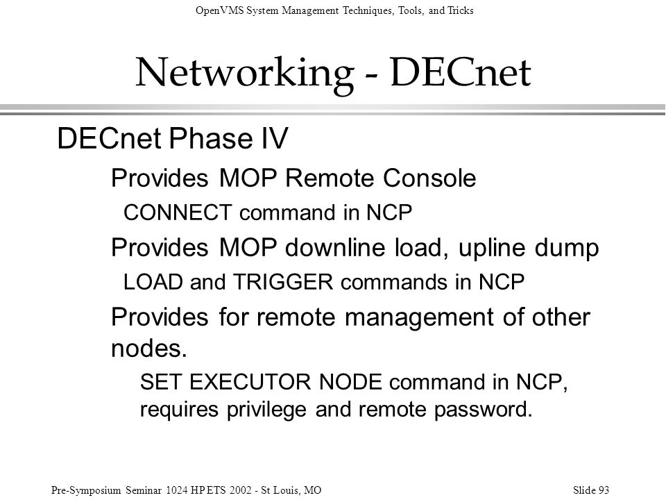 OpenVMS System Management Techniques, Tools, and Tricks Pre-Symposium Seminar 1024 HP ETS 2002 - St Louis, MOSlide 93 Networking - DECnet DECnet Phase