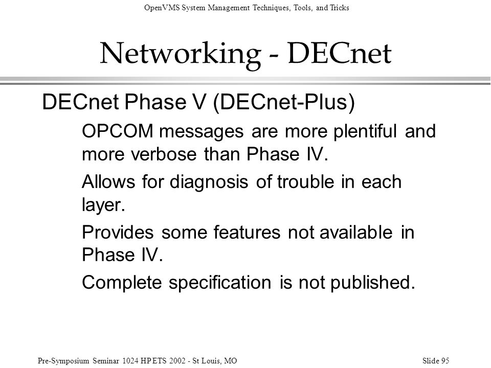 OpenVMS System Management Techniques, Tools, and Tricks Pre-Symposium Seminar 1024 HP ETS 2002 - St Louis, MOSlide 95 Networking - DECnet DECnet Phase