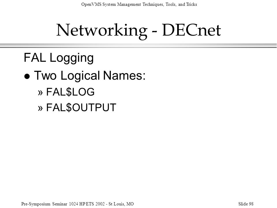 OpenVMS System Management Techniques, Tools, and Tricks Pre-Symposium Seminar 1024 HP ETS 2002 - St Louis, MOSlide 98 Networking - DECnet FAL Logging