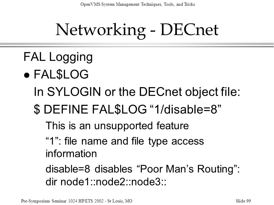 OpenVMS System Management Techniques, Tools, and Tricks Pre-Symposium Seminar 1024 HP ETS 2002 - St Louis, MOSlide 99 Networking - DECnet FAL Logging