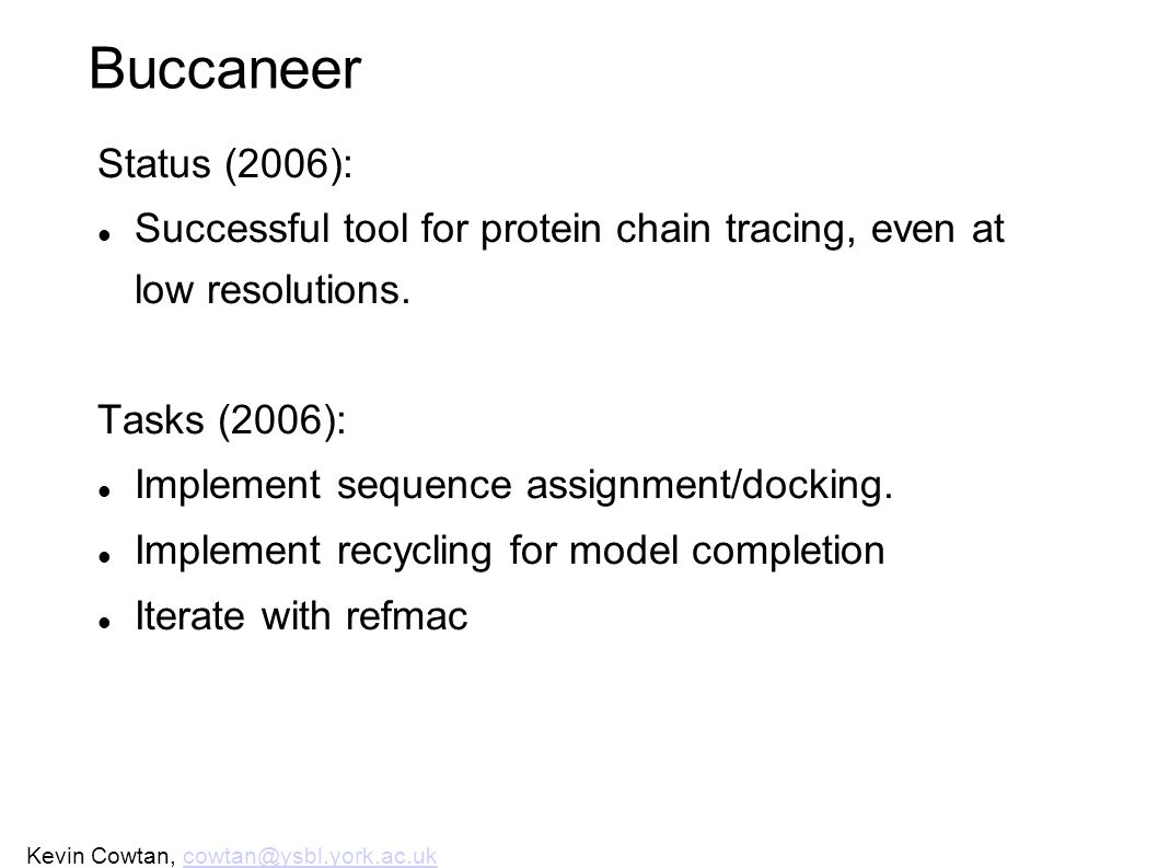 Kevin Cowtan, cowtan@ysbl.york.ac.uk CCP4 March 2007cowtan@ysbl.york.ac.uk Buccaneer Status (2006): Successful tool for protein chain tracing, even at