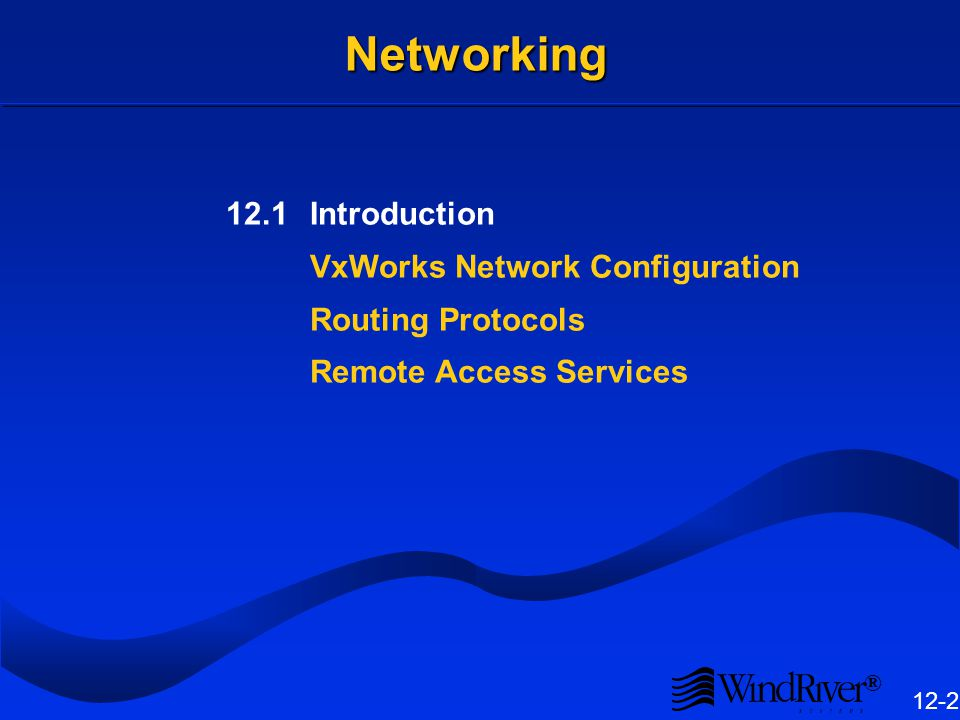 ® 12-2 Networking 12.1Introduction VxWorks Network Configuration Routing Protocols Remote Access Services