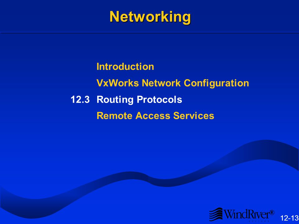 ® 12-13 Networking Networking Introduction VxWorks Network Configuration 12.3Routing Protocols Remote Access Services