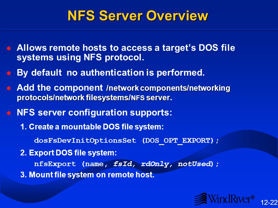 ® 12-22 NFS Server Overview Allows remote hosts to access a targets DOS file systems using NFS protocol.