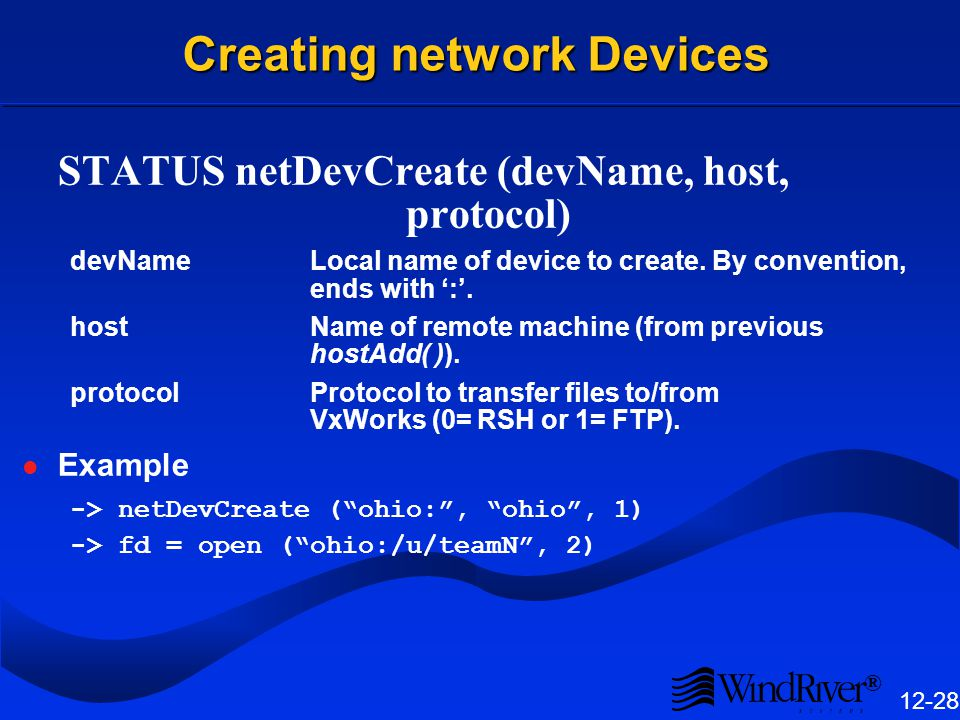 ® 12-28 Creating network Devices STATUS netDevCreate (devName, host, protocol) devName Local name of device to create.