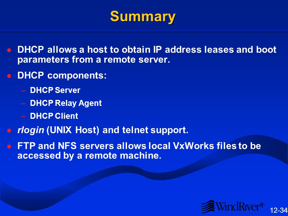 ® 12-34 Summary DHCP allows a host to obtain IP address leases and boot parameters from a remote server.