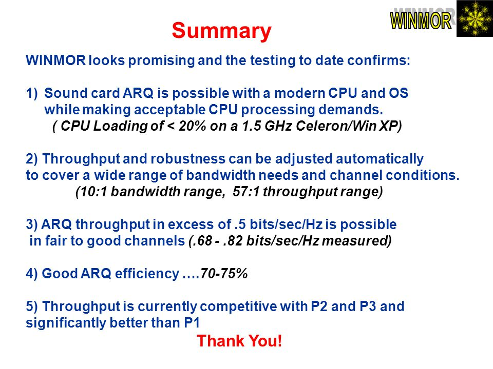 Summary WINMOR looks promising and the testing to date confirms: 1)Sound card ARQ is possible with a modern CPU and OS while making acceptable CPU pro