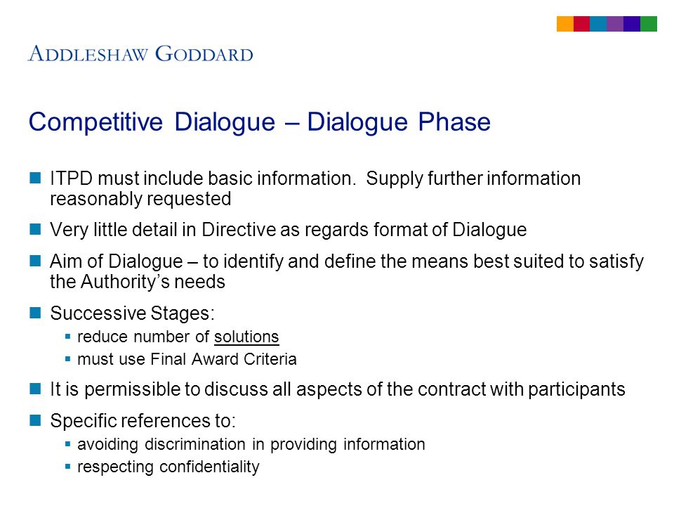 Competitive Dialogue – ending Dialogue and issuing ITT Continue Dialogue until Authority can identify or more solutions capable of meeting its needs, if necessary, after comparing them Inform participants; issue ITT
