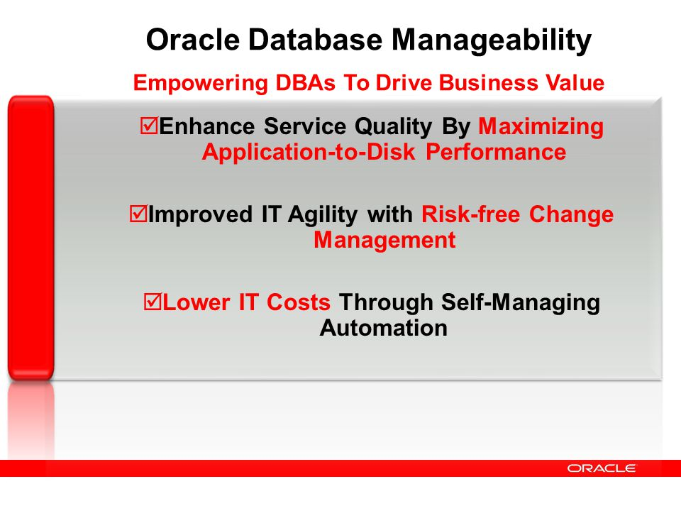 Oracle Database Manageability Empowering DBAs To Drive Business Value Enhance Service Quality By Maximizing Application-to-Disk Performance Improved I