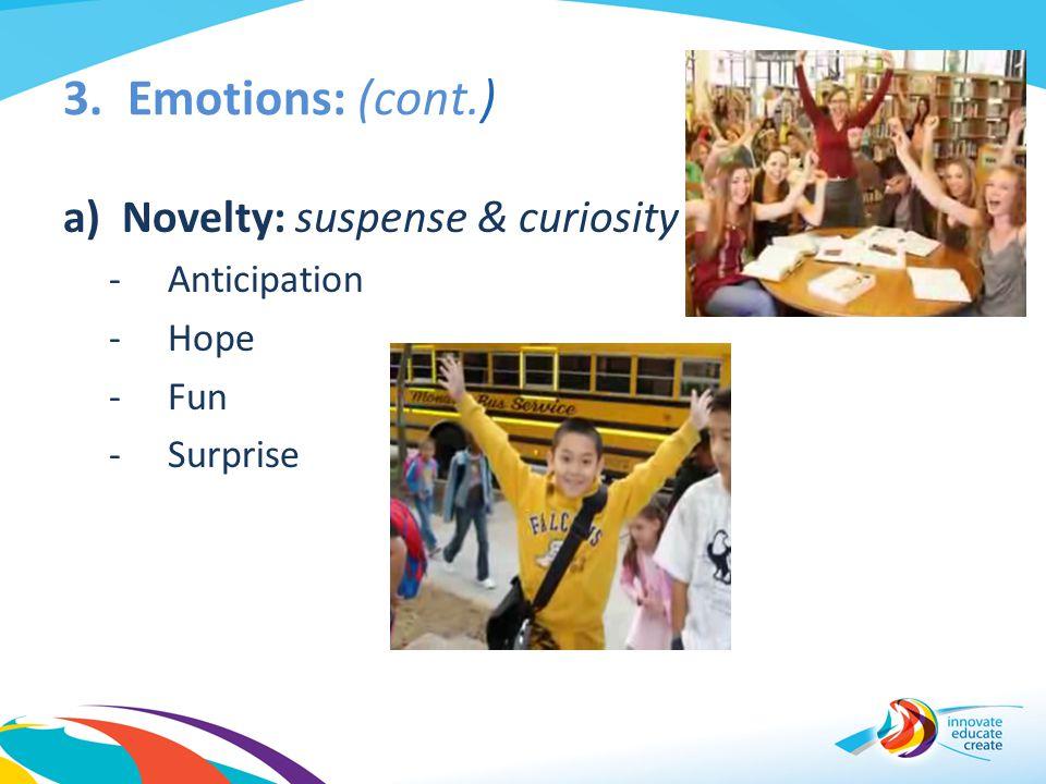 3. Emotions: (cont.) a)Novelty: suspense & curiosity -Anticipation -Hope -Fun -Surprise