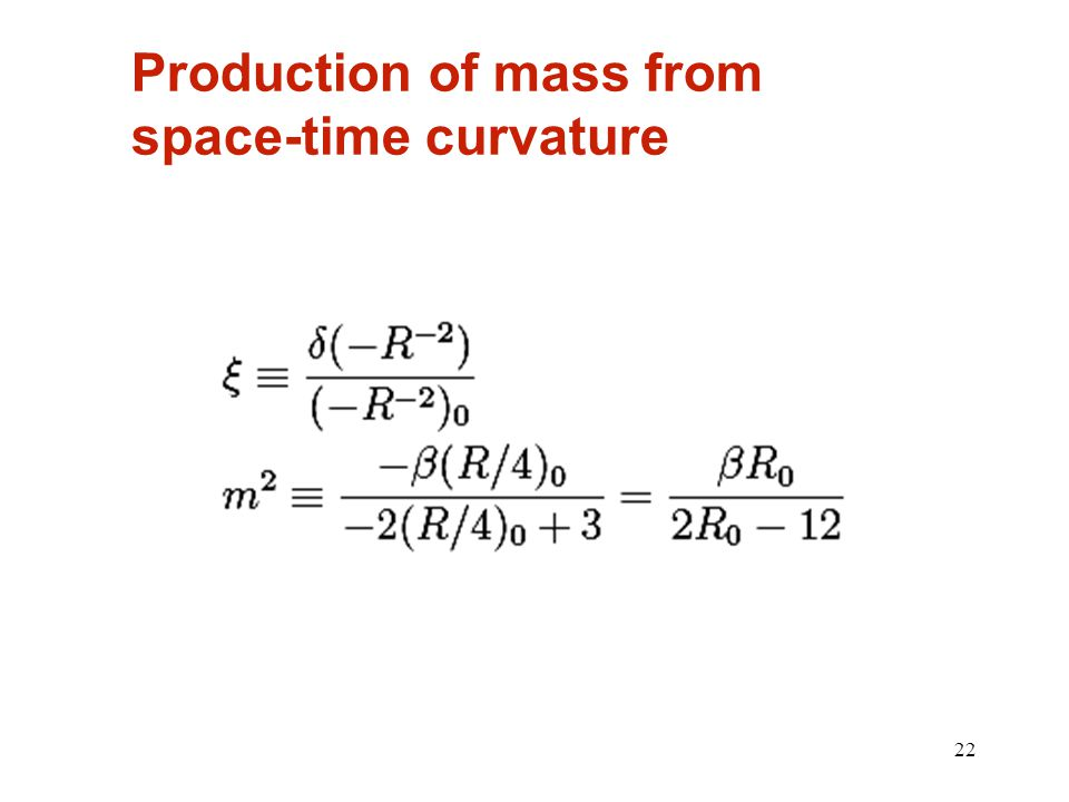 22 Production of mass from space-time curvature