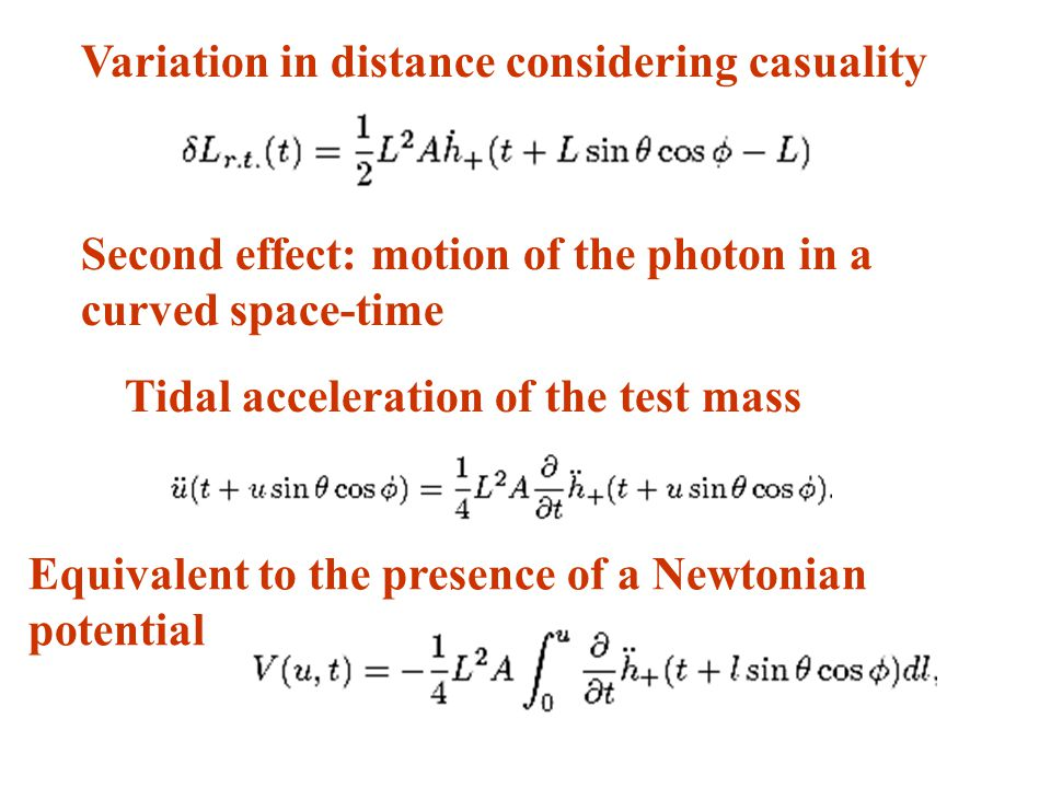 Variation in distance considering casuality Second effect: motion of the photon in a curved space-time Tidal acceleration of the test mass Equivalent to the presence of a Newtonian potential