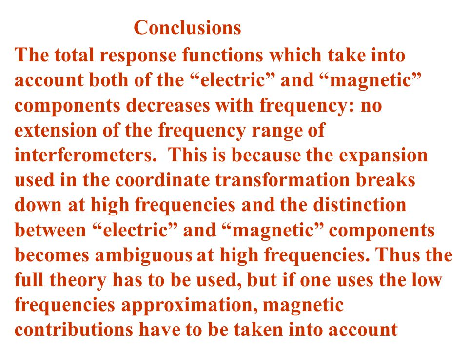 The total response functions which take into account both of the electric and magnetic components decreases with frequency: no extension of the frequency range of interferometers.