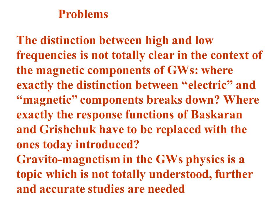 Problems The distinction between high and low frequencies is not totally clear in the context of the magnetic components of GWs: where exactly the dis