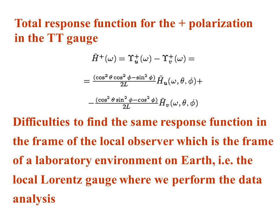 Total response function for the + polarization in the TT gauge Difficulties to find the same response function in the frame of the local observer which is the frame of a laboratory environment on Earth, i.e.