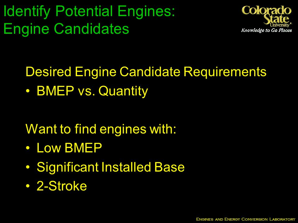 Engines and Energy Conversion Laboratory Identify Potential Engines: Engine Candidates Desired Engine Candidate Requirements BMEP vs.