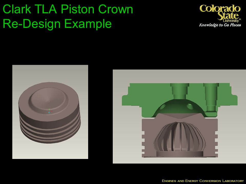 Engines and Energy Conversion Laboratory Clark TLA Piston Crown Re-Design Example
