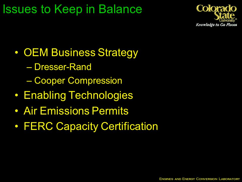 Engines and Energy Conversion Laboratory Issues to Keep in Balance OEM Business Strategy –Dresser-Rand –Cooper Compression Enabling Technologies Air Emissions Permits FERC Capacity Certification