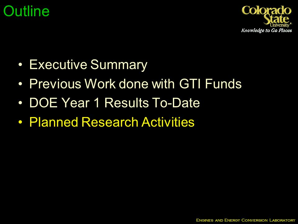 Engines and Energy Conversion Laboratory Outline Executive Summary Previous Work done with GTI Funds DOE Year 1 Results To-Date Planned Research Activities