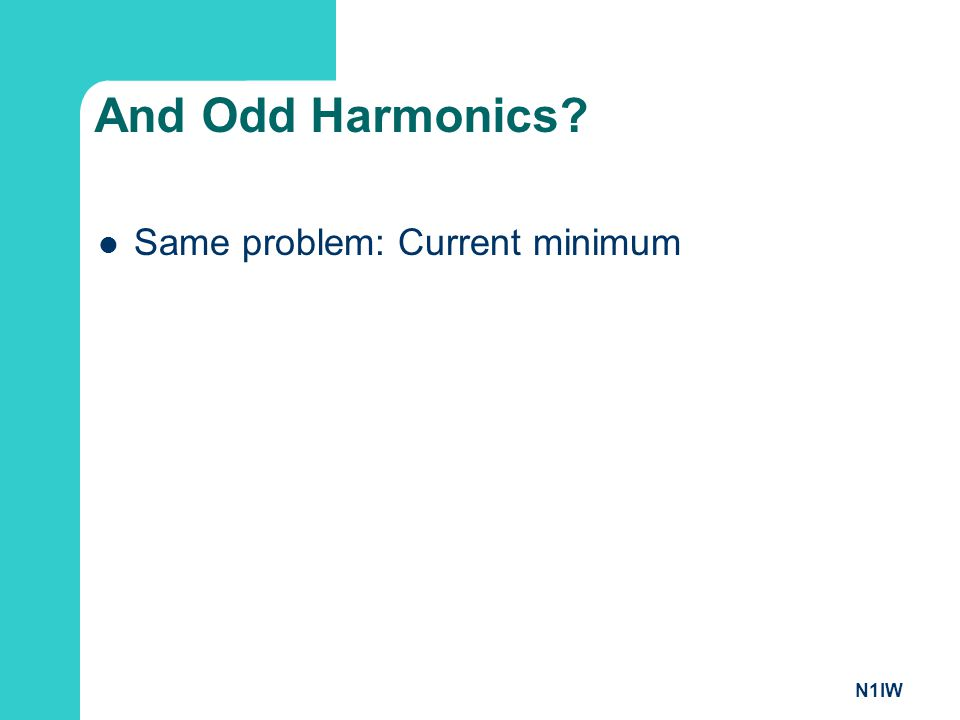 N1IW And Odd Harmonics? Same problem: Current minimum