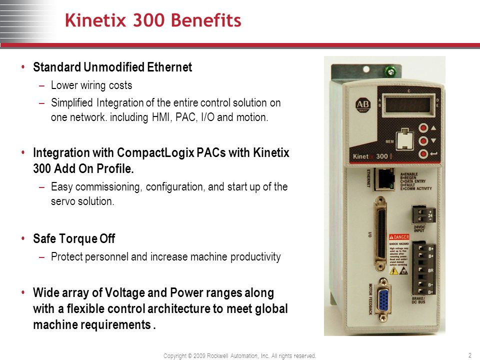 Copyright © 2009 Rockwell Automation, Inc. All rights reserved. 2 Kinetix 300 Benefits Standard Unmodified Ethernet –Lower wiring costs –Simplified In