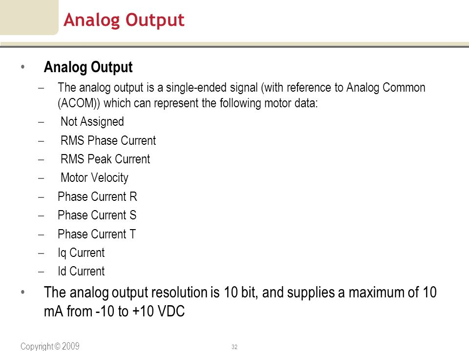 Copyright © 2009 Rockwell Automation, Inc. All rights reserved. 32 Analog Output –The analog output is a single-ended signal (with reference to Analog