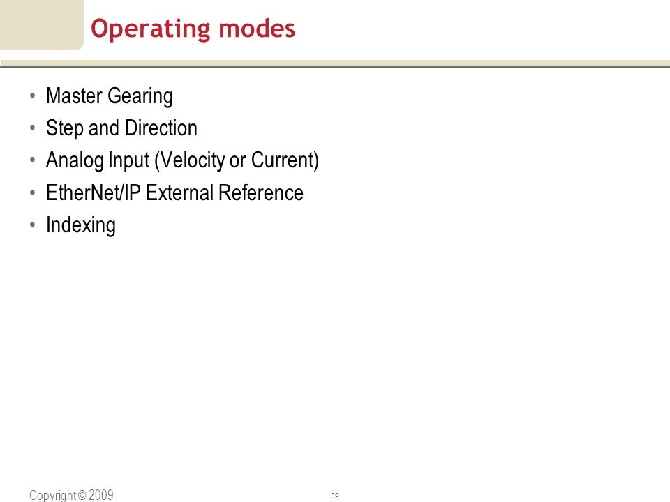 Copyright © 2009 Rockwell Automation, Inc. All rights reserved. 39 Operating modes Master Gearing Step and Direction Analog Input (Velocity or Current