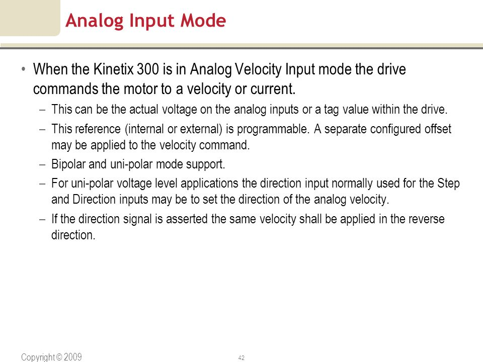 Copyright © 2009 Rockwell Automation, Inc. All rights reserved. 42 Analog Input Mode When the Kinetix 300 is in Analog Velocity Input mode the drive c