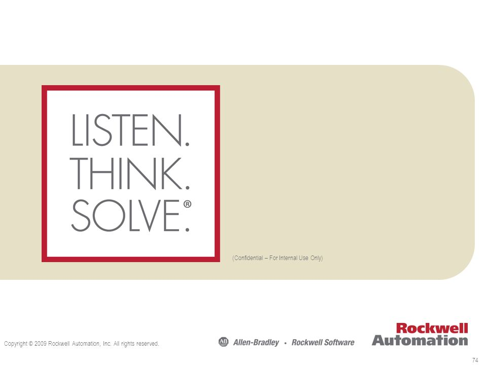 (Confidential – For Internal Use Only) Copyright © 2009 Rockwell Automation, Inc. All rights reserved. 74