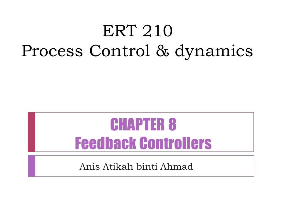 ERT 210 Process Control & dynamics Anis Atikah binti Ahmad CHAPTER 8 Feedback Controllers