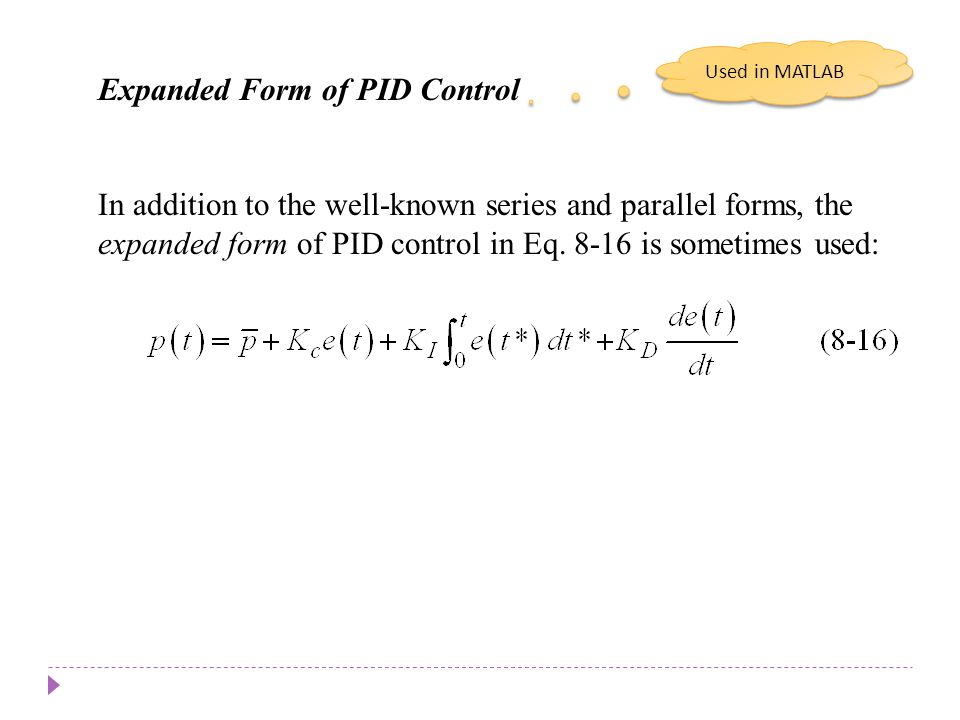 Chapter 8 Expanded Form of PID Control In addition to the well-known series and parallel forms, the expanded form of PID control in Eq. 8-16 is someti