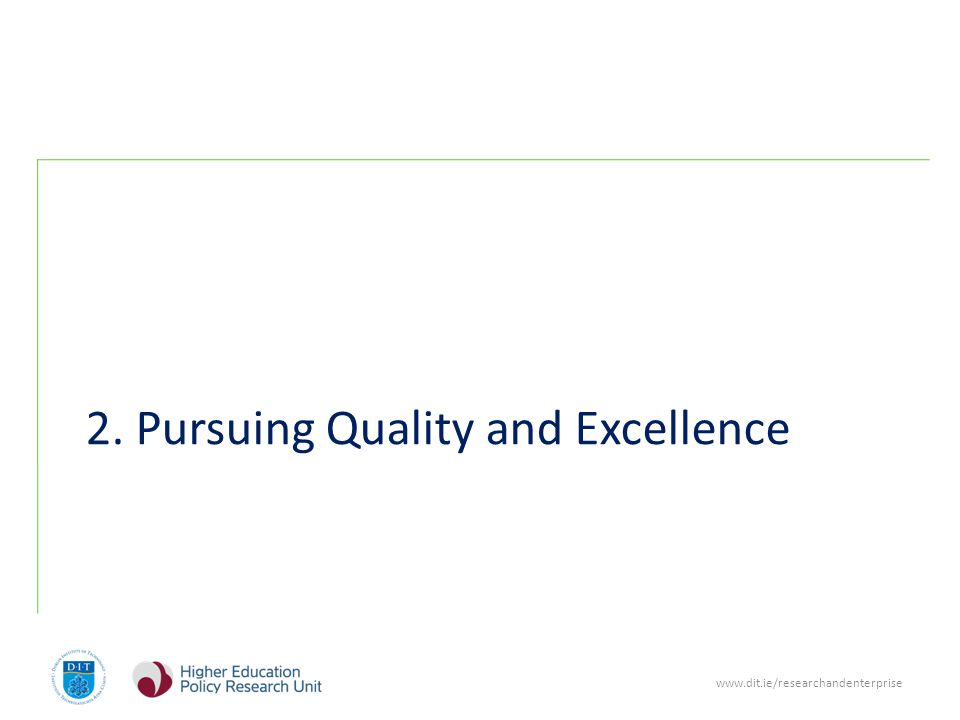 www.dit.ie/researchandenterprise 2. Pursuing Quality and Excellence