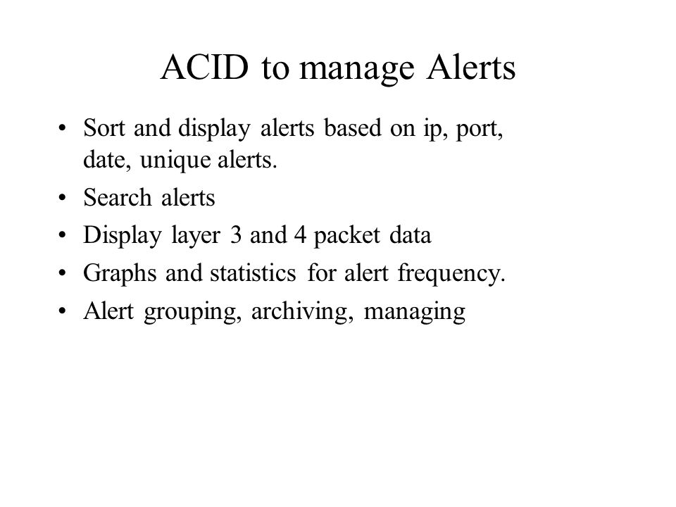 ACID to manage Alerts Sort and display alerts based on ip, port, date, unique alerts.