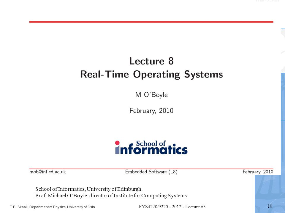 T.B. Skaali, Department of Physics, University of Oslo 10 FYS4220/9220 - 2012 - Lecture #3 School of Informatics, University of Edinburgh. Prof. Micha