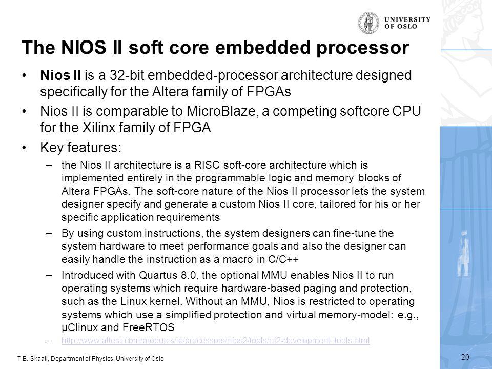 T.B. Skaali, Department of Physics, University of Oslo The NIOS II soft core embedded processor Nios II is a 32-bit embedded-processor architecture de