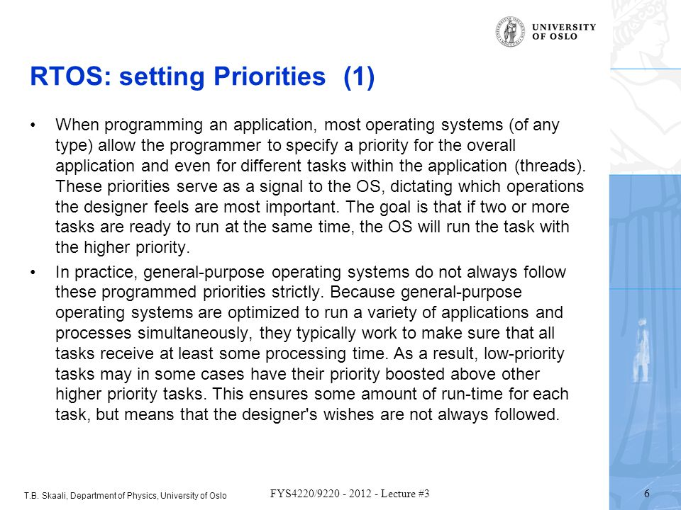 T.B. Skaali, Department of Physics, University of Oslo 6 FYS4220/9220 - 2012 - Lecture #3 RTOS: setting Priorities (1) When programming an application